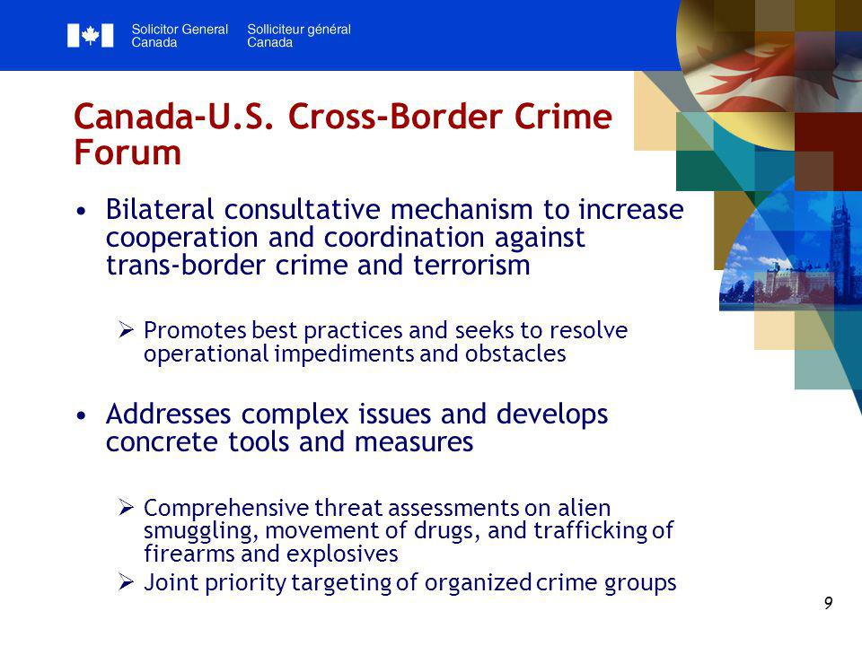 10 Coordinated Policing and Law Enforcement Success relies on an intelligence-led and multi-disciplinary approach:  Integrated Border Enforcement Teams (IBETs)  Integrated National Security Enforcement Teams (INSETs)  Memorandum of Cooperation on exchange of fingerprint records