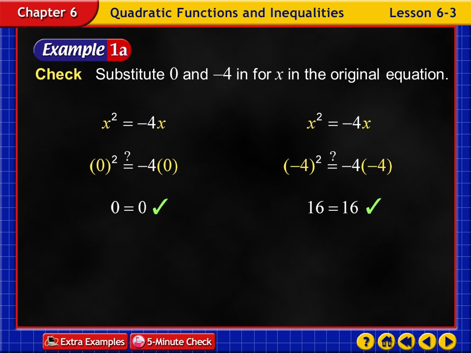 Example 3-1a Check Substitute 0 and –4 in for x in the original equation.
