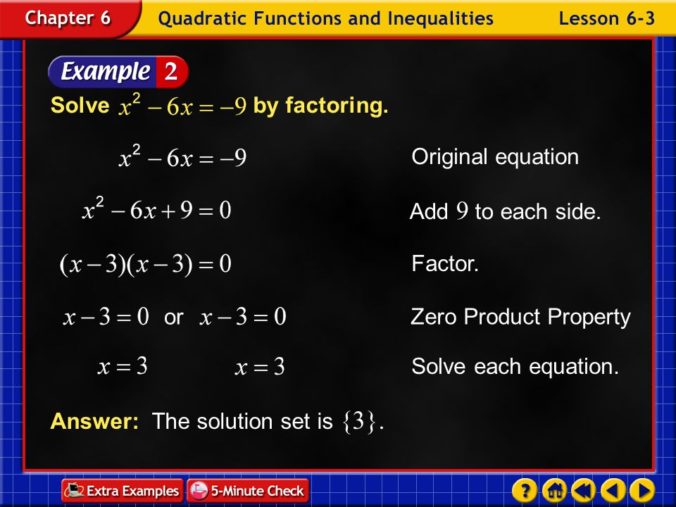 Example 3-2a Answer: The solution set is {3}. Solveby factoring. Original equation Add 9 to each side. Factor. Zero Product Property or Solve each equ