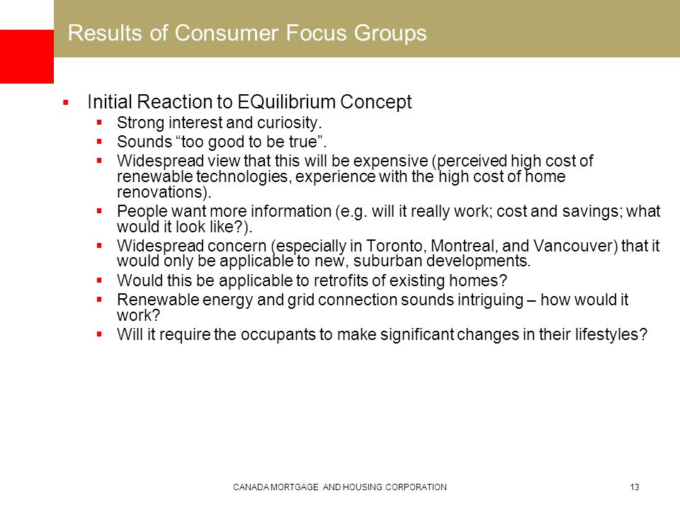 CANADA MORTGAGE AND HOUSING CORPORATION13 Results of Consumer Focus Groups  Initial Reaction to EQuilibrium Concept  Strong interest and curiosity.