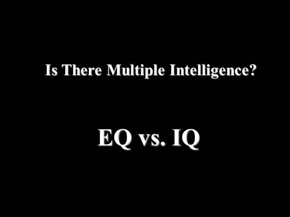 Is There Multiple Intelligence? EQ vs. IQ