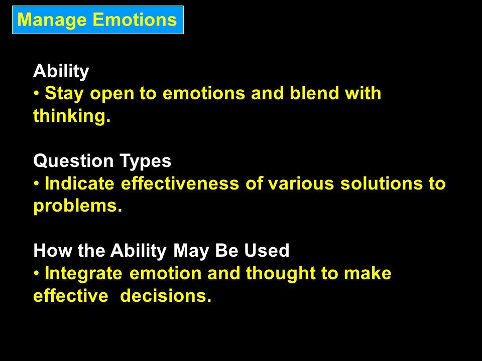 Ability Stay open to emotions and blend with thinking. Question Types Indicate effectiveness of various solutions to problems. How the Ability May Be