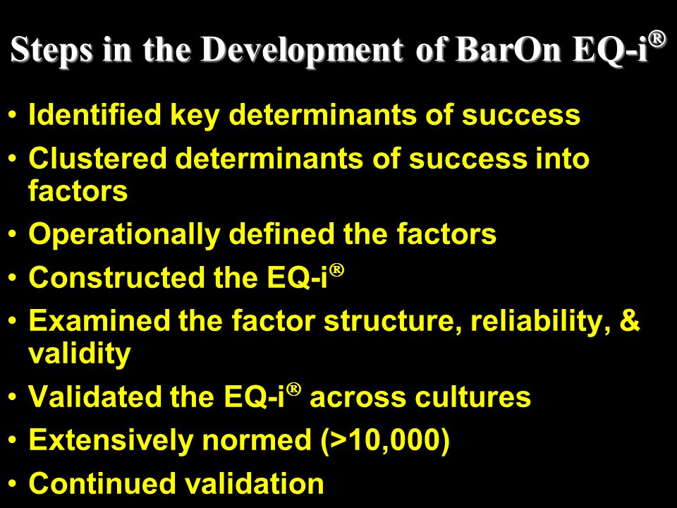 Steps in the Development of BarOn EQ-i  Steps in the Development of BarOn EQ-i  Identified key determinants of success Clustered determinants of suc