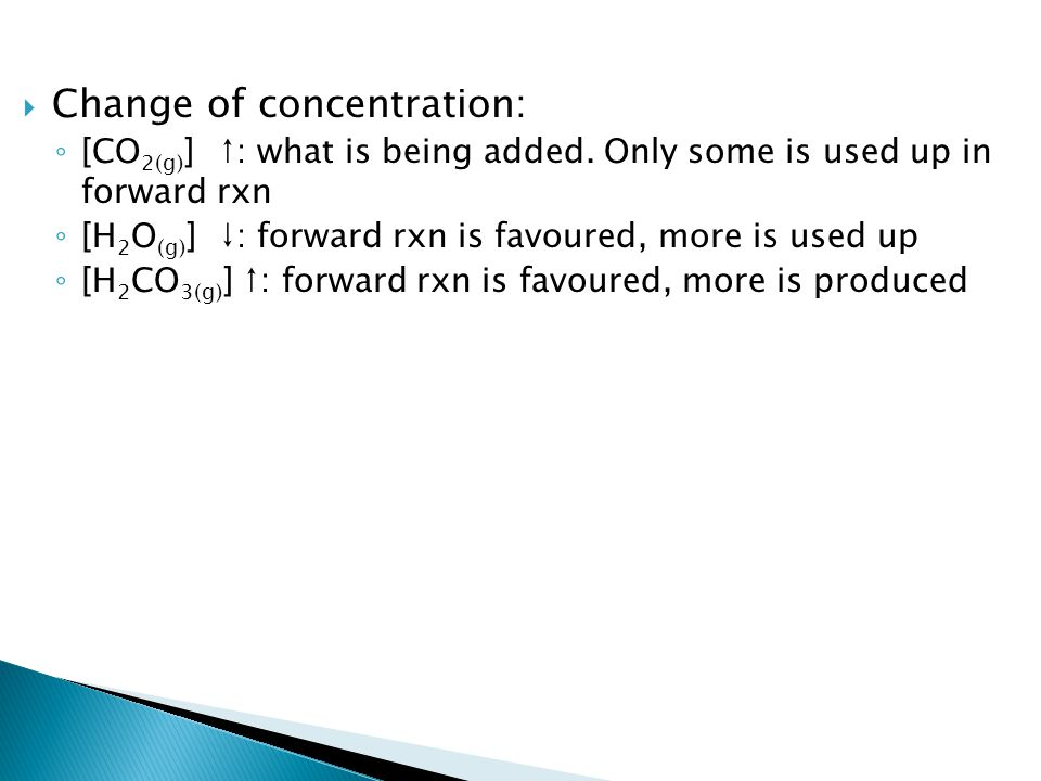  Change of concentration: ◦ [CO 2(g) ]↑: what is being added.