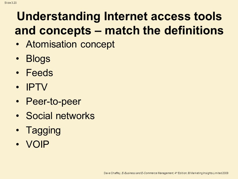 Slide 3.20 Dave Chaffey, E-Business and E-Commerce Management, 4 th Edition, © Marketing Insights Limited 2009 Understanding Internet access tools and
