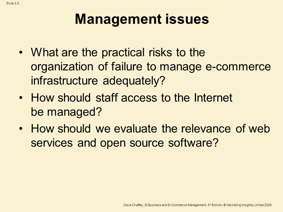 Slide 3.34 Dave Chaffey, E-Business and E-Commerce Management, 4 th Edition, © Marketing Insights Limited 2009 Figure 3.19 Elements of e-business infrastructure that require management