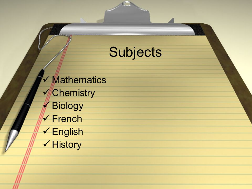 Subjects Mathematics Chemistry Biology French English History
