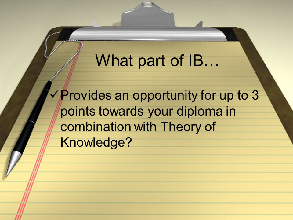 What part of IB… Involves 8 of the 10 characteristics of the IB learner profile Inquiry; knowledge; thinking; communicating; being principled; open-mindedness; risk-taking; and reflection