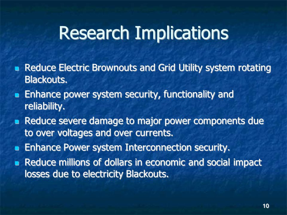 10 Research Implications Reduce Electric Brownouts and Grid Utility system rotating Blackouts. Reduce Electric Brownouts and Grid Utility system rotat