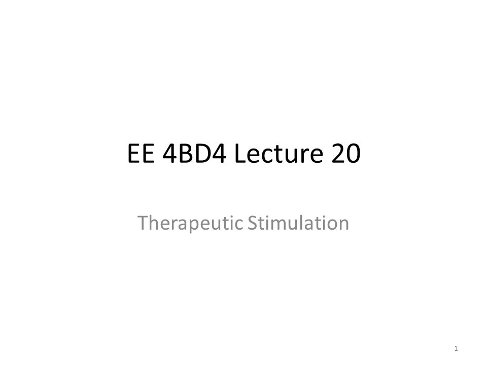 EE 4BD4 Lecture 20 Therapeutic Stimulation 1