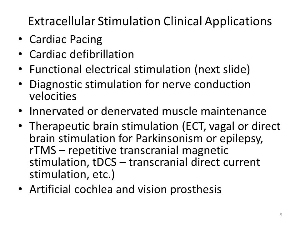 Extracellular Stimulation Clinical Applications Cardiac Pacing Cardiac defibrillation Functional electrical stimulation (next slide) Diagnostic stimulation for nerve conduction velocities Innervated or denervated muscle maintenance Therapeutic brain stimulation (ECT, vagal or direct brain stimulation for Parkinsonism or epilepsy, rTMS – repetitive transcranial magnetic stimulation, tDCS – transcranial direct current stimulation, etc.) Artificial cochlea and vision prosthesis 8