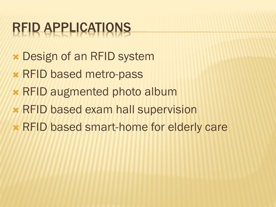  Design of an RFID system  RFID based metro-pass  RFID augmented photo album  RFID based exam hall supervision  RFID based smart-home for elderly care