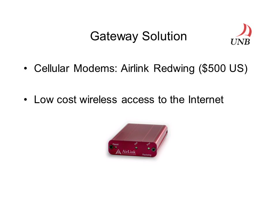 Gateway Solution Cellular Modems: Airlink Redwing ($500 US) Low cost wireless access to the Internet
