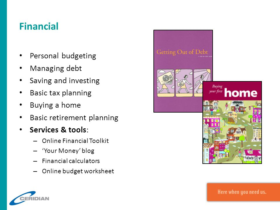 Financial Personal budgeting Managing debt Saving and investing Basic tax planning Buying a home Basic retirement planning Services & tools: – Online
