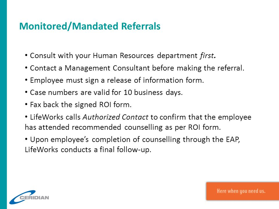 Monitored/Mandated Referrals Consult with your Human Resources department first. Contact a Management Consultant before making the referral. Employee