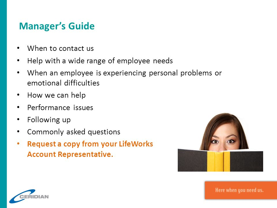 Manager's Guide When to contact us Help with a wide range of employee needs When an employee is experiencing personal problems or emotional difficulti