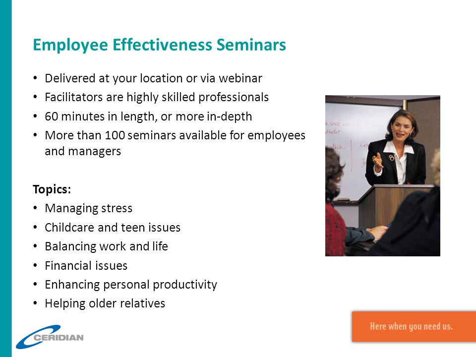 Employee Effectiveness Seminars Delivered at your location or via webinar Facilitators are highly skilled professionals 60 minutes in length, or more
