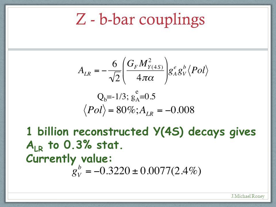 Z - b-bar couplings J.Michael Roney