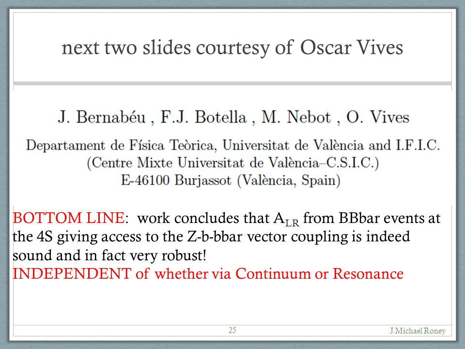 next two slides courtesy of Oscar Vives BOTTOM LINE: work concludes that A LR from BBbar events at the 4S giving access to the Z-b-bbar vector coupling is indeed sound and in fact very robust.
