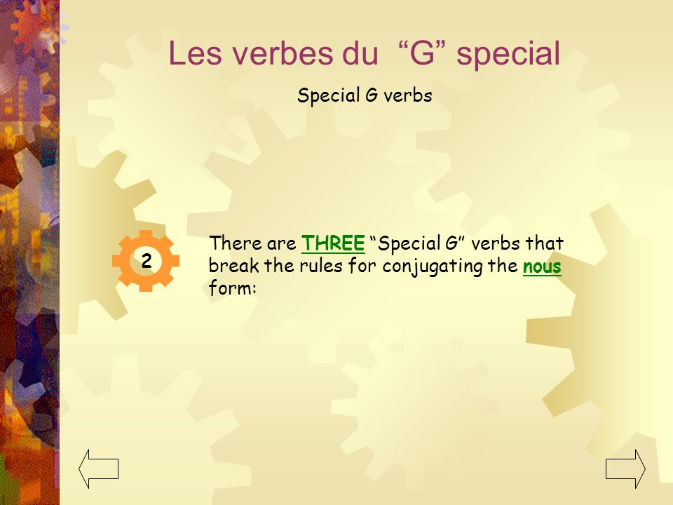 "2 There are THREE ""Special G"" verbs that break the rules for conjugating the nous form: Les verbes du ""G"" special Special G verbs"