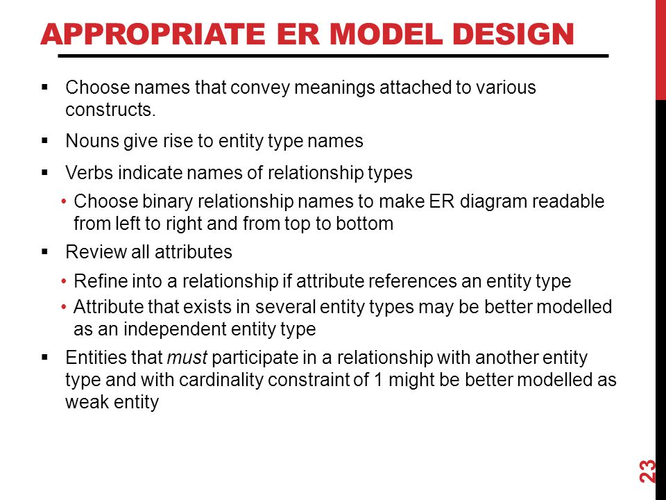 APPROPRIATE ER MODEL DESIGN  Choose names that convey meanings attached to various constructs.  Nouns give rise to entity type names  Verbs indicat