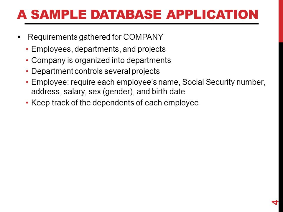 A SAMPLE DATABASE APPLICATION  Requirements gathered for COMPANY Employees, departments, and projects Company is organized into departments Departmen