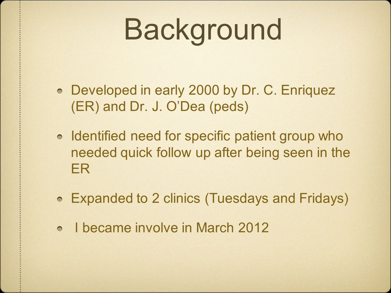Background Developed in early 2000 by Dr. C. Enriquez (ER) and Dr. J. O'Dea (peds) Identified need for specific patient group who needed quick follow