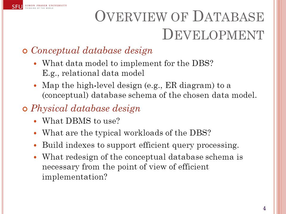 44 O VERVIEW OF D ATABASE D EVELOPMENT Conceptual database design What data model to implement for the DBS.