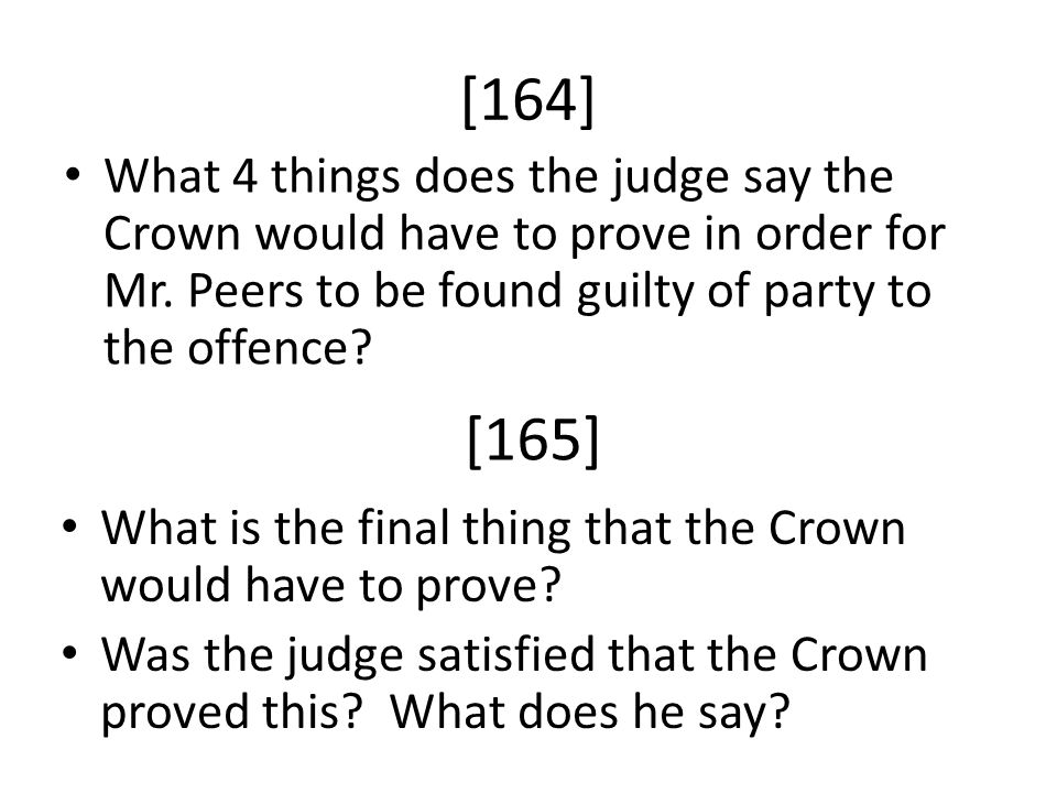 [164] What 4 things does the judge say the Crown would have to prove in order for Mr. Peers to be found guilty of party to the offence? [165] What is