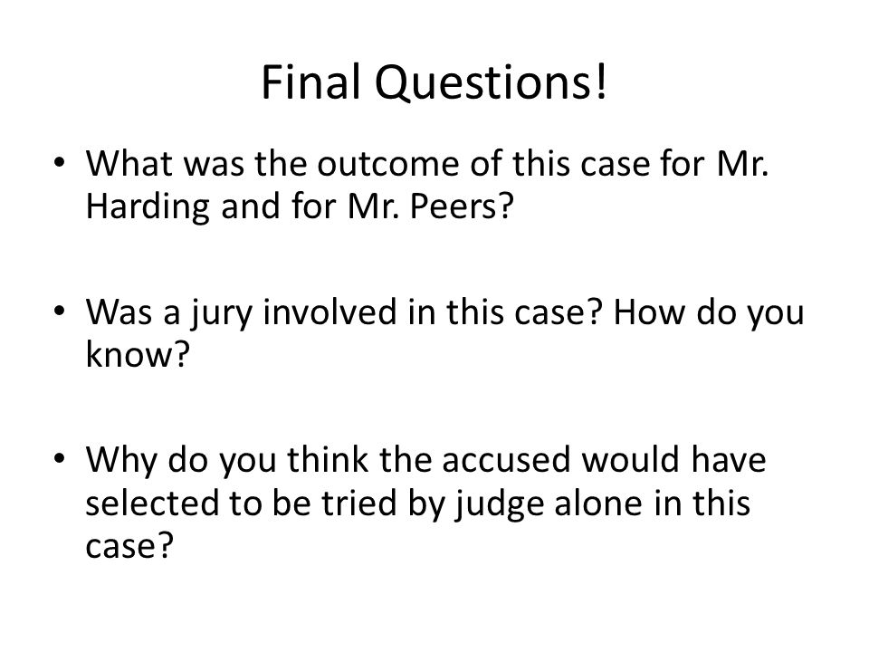 Final Questions! What was the outcome of this case for Mr. Harding and for Mr. Peers? Was a jury involved in this case? How do you know? Why do you th
