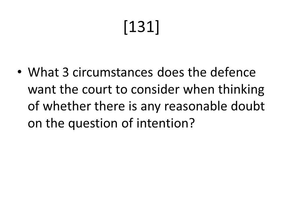 [131] What 3 circumstances does the defence want the court to consider when thinking of whether there is any reasonable doubt on the question of intention