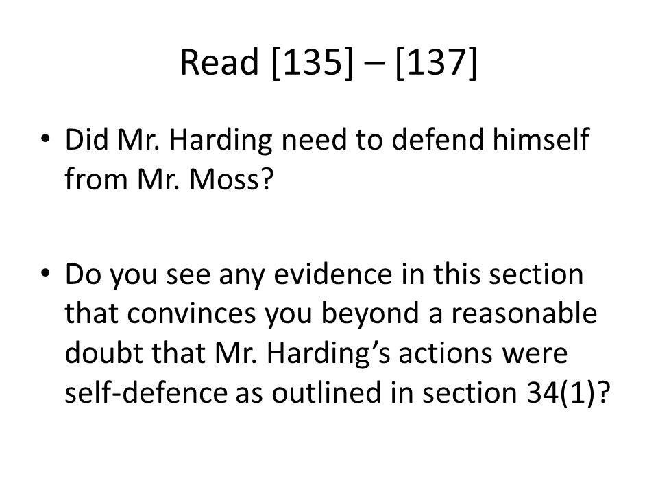 Read [135] – [137] Did Mr. Harding need to defend himself from Mr. Moss? Do you see any evidence in this section that convinces you beyond a reasonabl