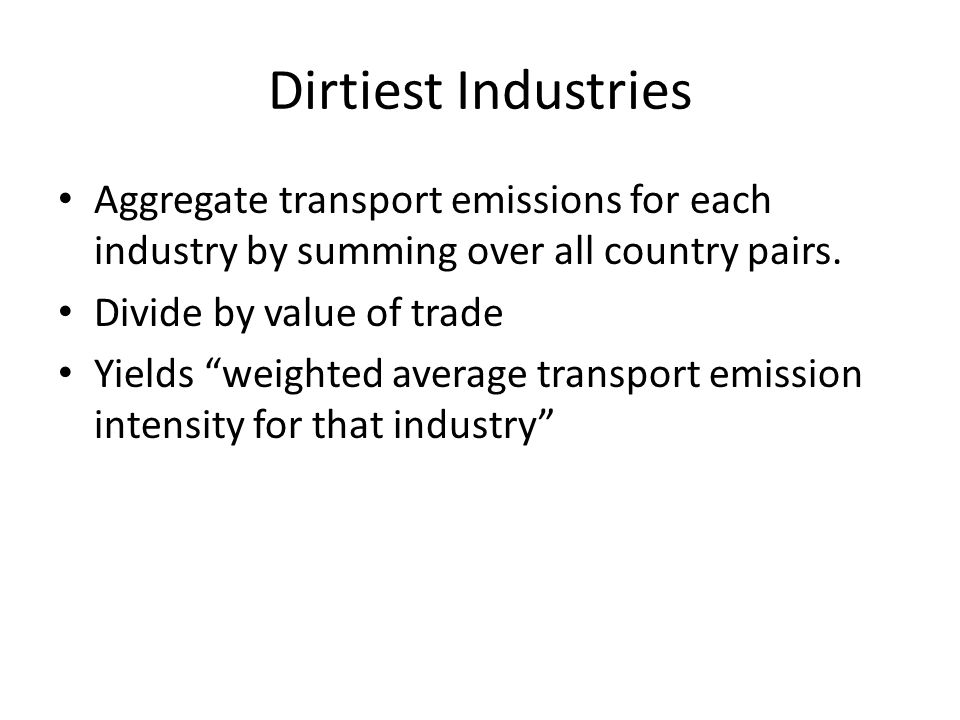 Dirtiest Industries Aggregate transport emissions for each industry by summing over all country pairs.