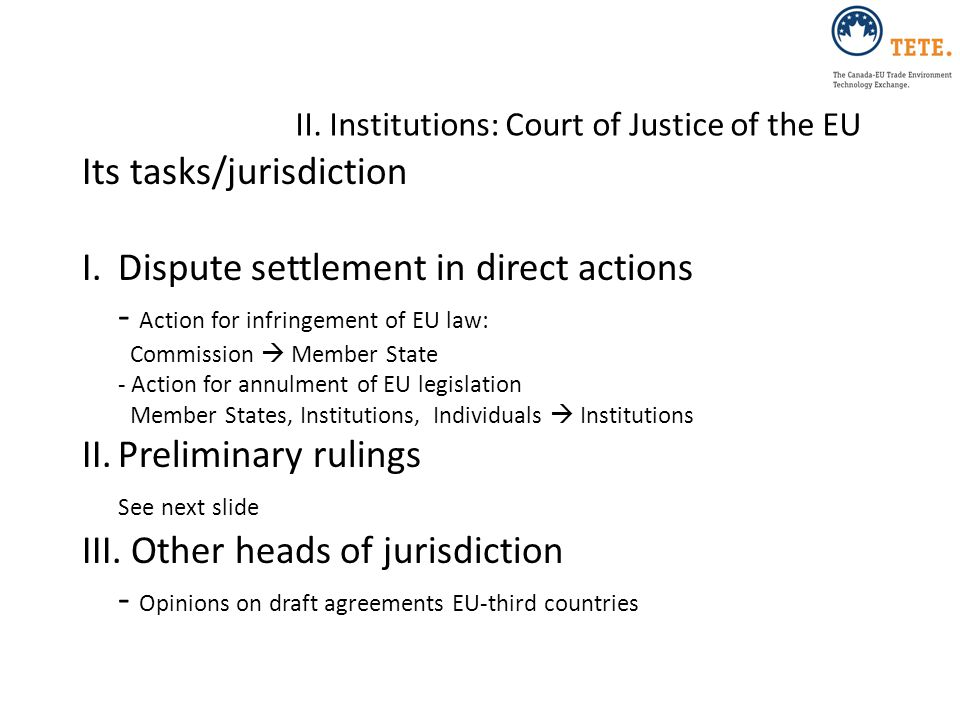 II. Institutions: Court of Justice of the EU Its tasks/jurisdiction I.Dispute settlement in direct actions - Action for infringement of EU law: Commis