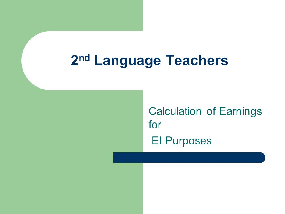 2 nd Language Teachers Calculation of Earnings for EI Purposes
