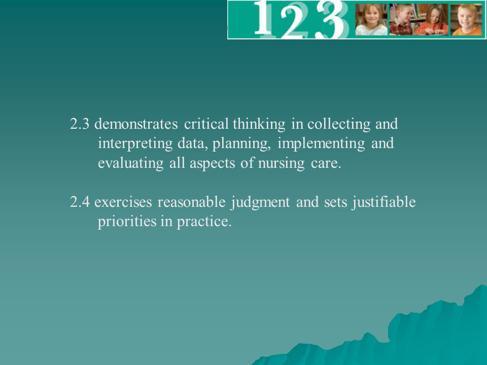 2.3 demonstrates critical thinking in collecting and interpreting data, planning, implementing and evaluating all aspects of nursing care.