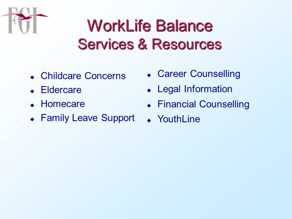 WorkLife Balance Services u One-on-one consultation and support from trained professionals.