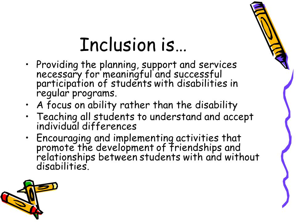 Inclusion is… Providing the planning, support and services necessary for meaningful and successful participation of students with disabilities in regu