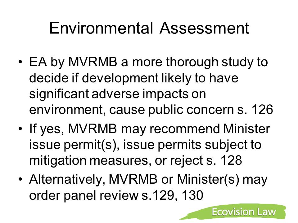 Environmental Assessment EA by MVRMB a more thorough study to decide if development likely to have significant adverse impacts on environment, cause public concern s.