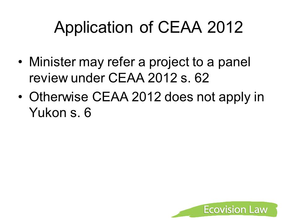 Application of CEAA 2012 Minister may refer a project to a panel review under CEAA 2012 s.