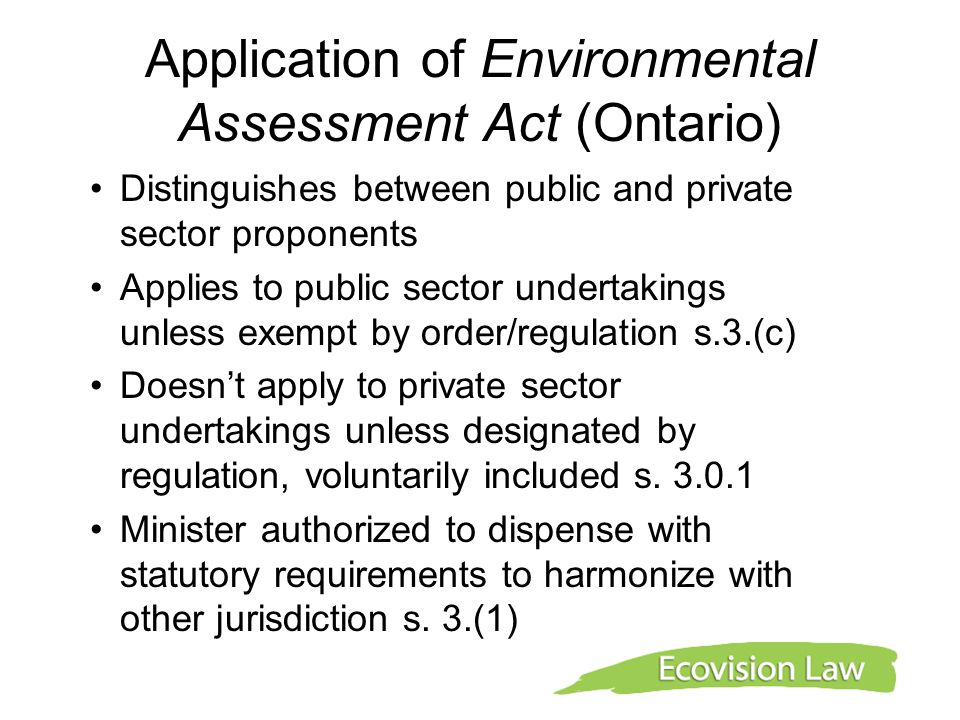 Application of Environmental Assessment Act (Ontario) Distinguishes between public and private sector proponents Applies to public sector undertakings