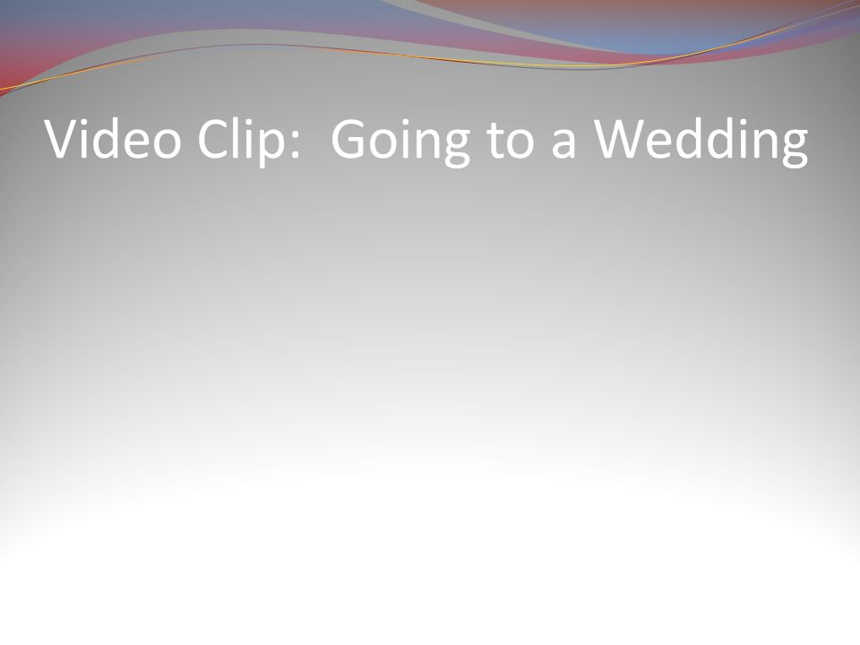 Video Clip: Going to a Wedding