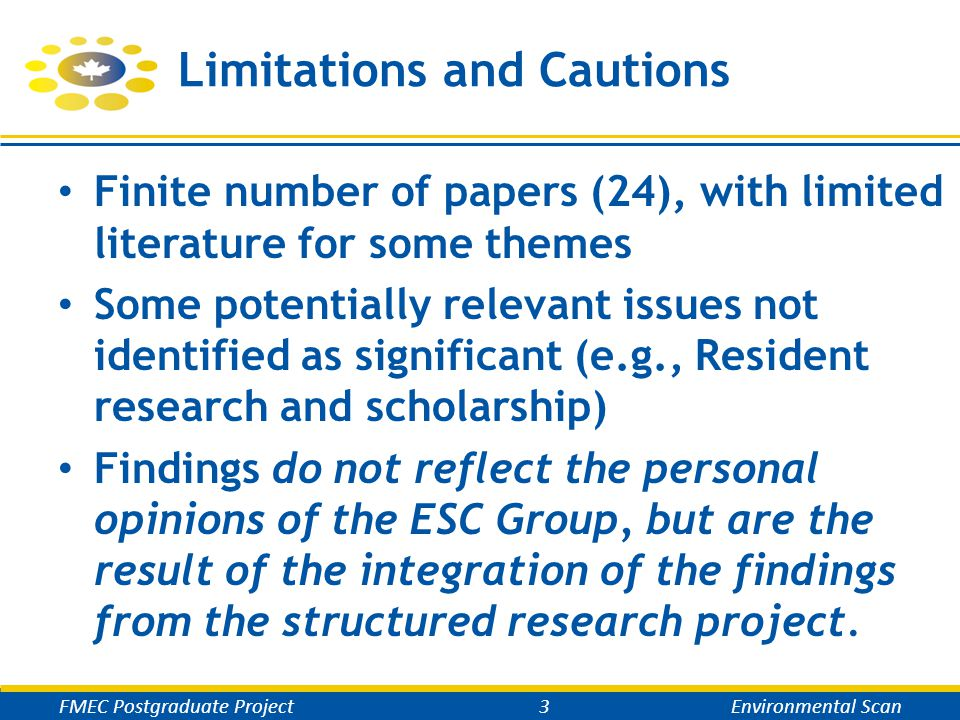 Limitations and Cautions Finite number of papers (24), with limited literature for some themes Some potentially relevant issues not identified as significant (e.g., Resident research and scholarship) Findings do not reflect the personal opinions of the ESC Group, but are the result of the integration of the findings from the structured research project.