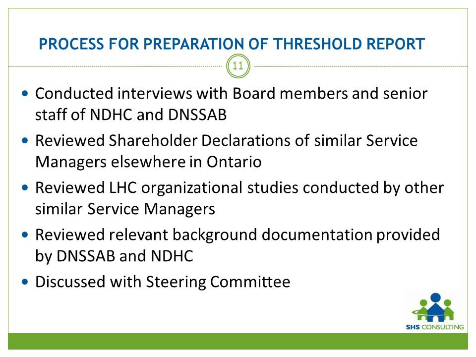 PROCESS FOR PREPARATION OF THRESHOLD REPORT Conducted interviews with Board members and senior staff of NDHC and DNSSAB Reviewed Shareholder Declarati