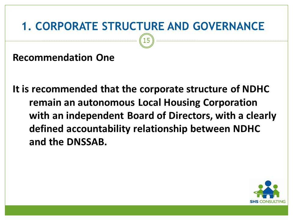 1. CORPORATE STRUCTURE AND GOVERNANCE Recommendation One It is recommended that the corporate structure of NDHC remain an autonomous Local Housing Cor