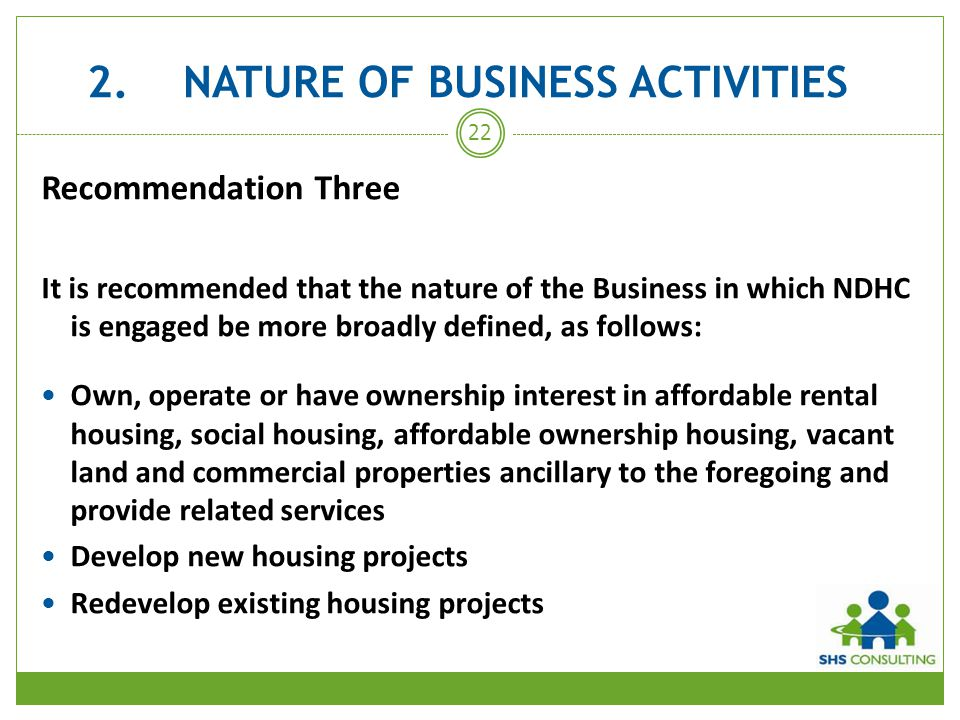 2.NATURE OF BUSINESS ACTIVITIES Recommendation Three It is recommended that the nature of the Business in which NDHC is engaged be more broadly define