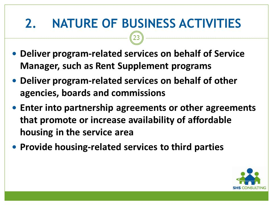 2.NATURE OF BUSINESS ACTIVITIES Deliver program-related services on behalf of Service Manager, such as Rent Supplement programs Deliver program-relate