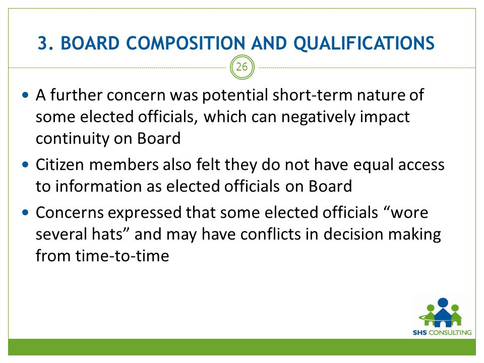 3. BOARD COMPOSITION AND QUALIFICATIONS A further concern was potential short-term nature of some elected officials, which can negatively impact conti