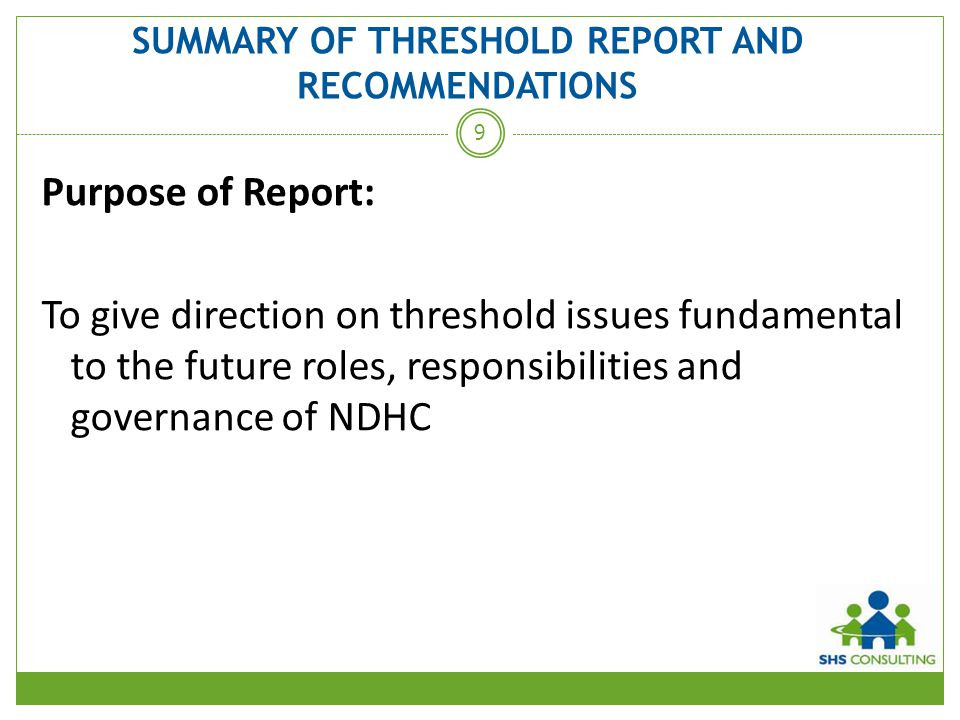 SUMMARY OF THRESHOLD REPORT AND RECOMMENDATIONS Purpose of Report: To give direction on threshold issues fundamental to the future roles, responsibili