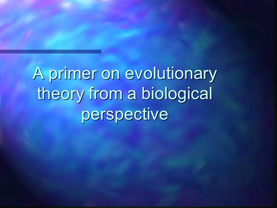 A primer on evolutionary theory from a biological perspective